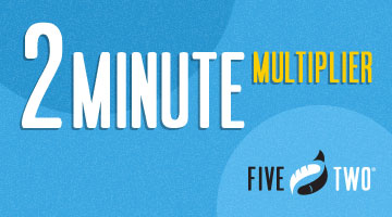 FiveTwo 2-Minute Multiplier Post